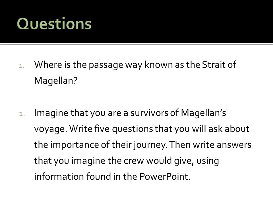 Questions Where is the passage way known as the Strait of Magellan