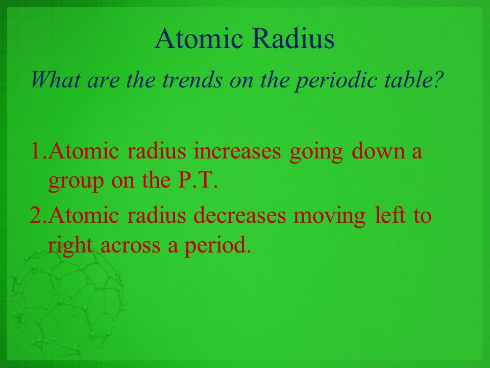 Atomic Radius What are the trends on the periodic table