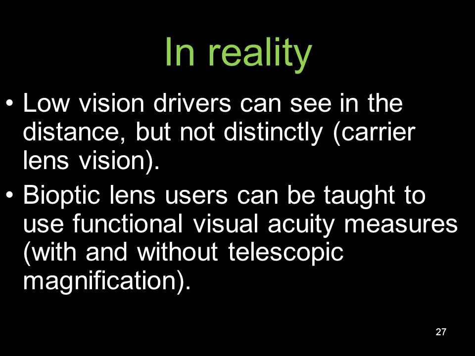 In reality Low vision drivers can see in the distance, but not distinctly (carrier lens vision).