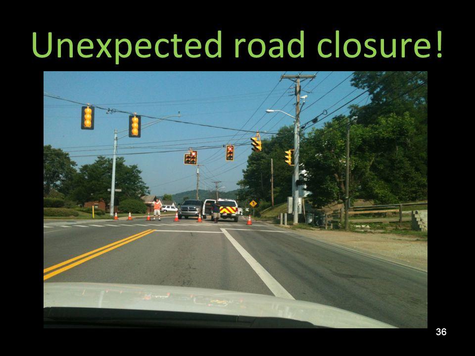 Unexpected road closure!