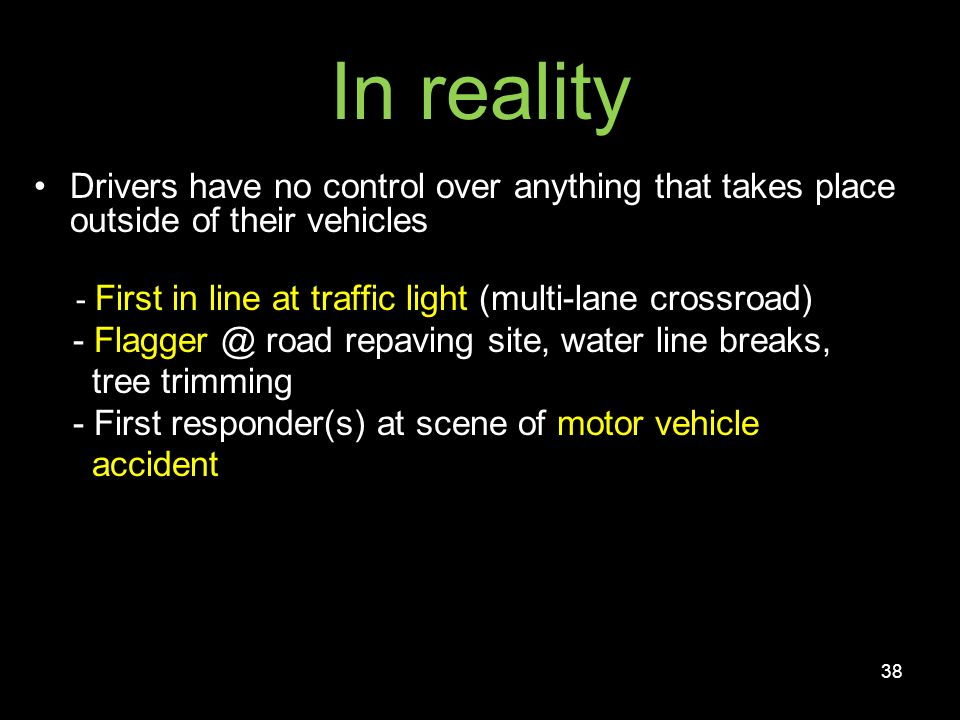 In reality Drivers have no control over anything that takes place outside of their vehicles. - First in line at traffic light (multi-lane crossroad)