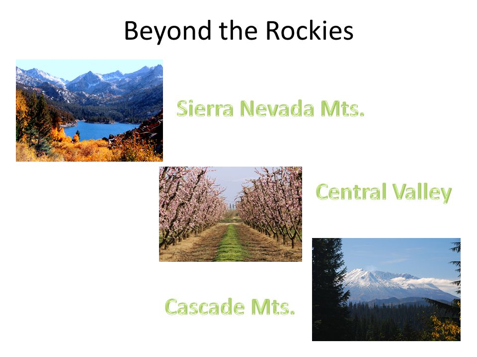 Beyond the Rockies Sierra Nevada Mts. Central Valley Cascade Mts.