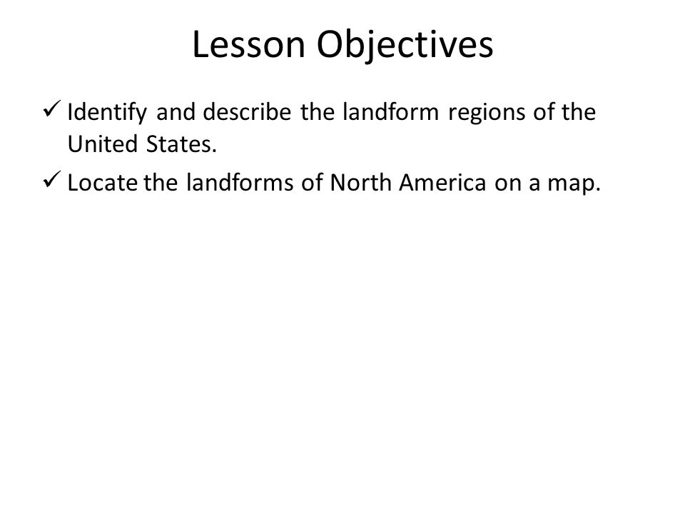 Lesson Objectives Identify and describe the landform regions of the United States.