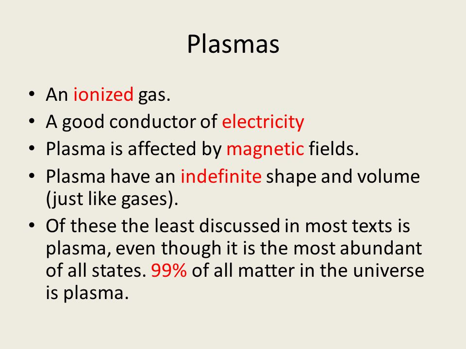 Plasmas An ionized gas. A good conductor of electricity