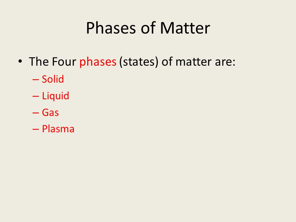 Phases of Matter The Four phases (states) of matter are: Solid Liquid