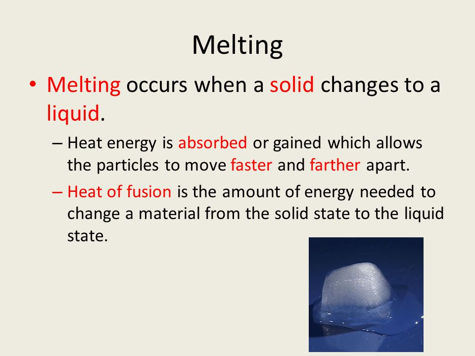 Melting Melting occurs when a solid changes to a liquid.
