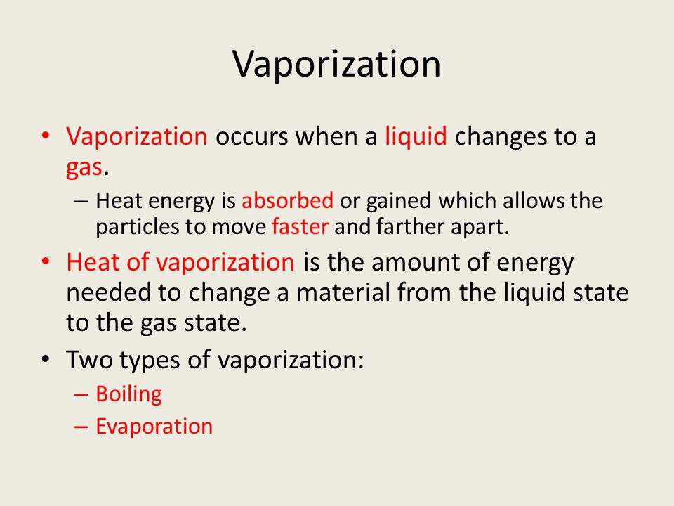 Vaporization Vaporization occurs when a liquid changes to a gas.