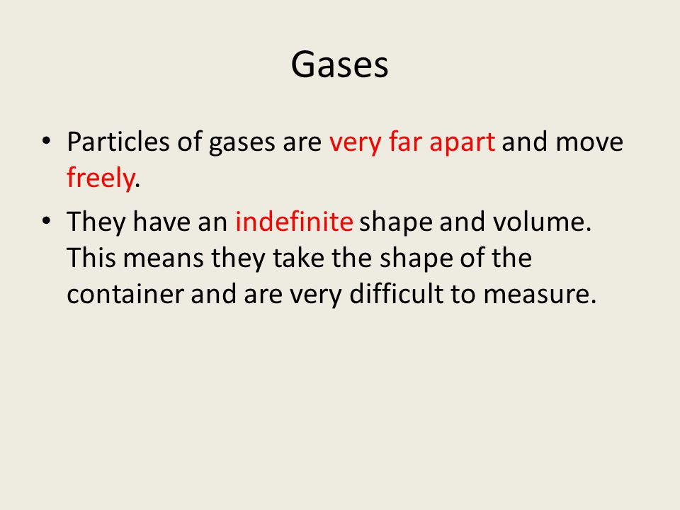 Gases Particles of gases are very far apart and move freely.