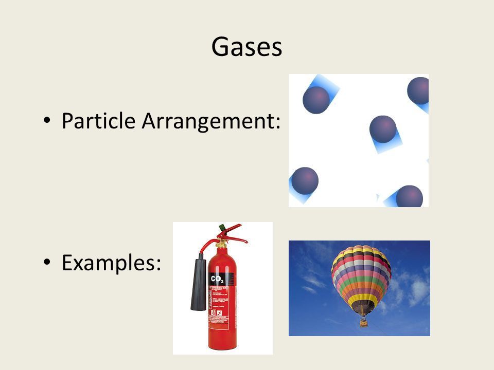 Gases Particle Arrangement: Examples: