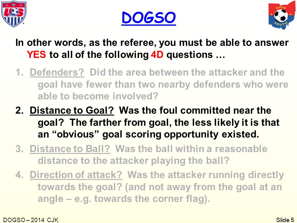 DOGSO In other words, as the referee, you must be able to answer YES to all of the following 4D questions …