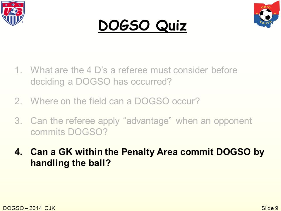 DOGSO Quiz What are the 4 D's a referee must consider before deciding a DOGSO has occurred Where on the field can a DOGSO occur