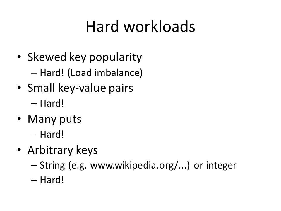 Hard workloads Skewed key popularity Small key-value pairs Many puts