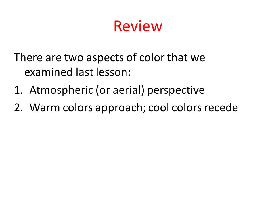 Review There are two aspects of color that we examined last lesson: