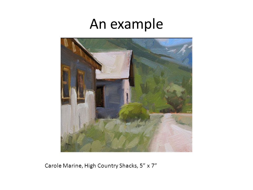 An example Carole Marine, High Country Shacks, 5 x 7