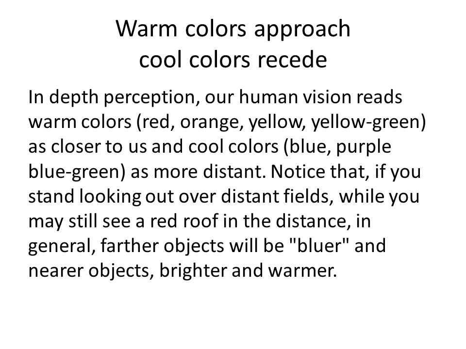 Warm colors approach cool colors recede