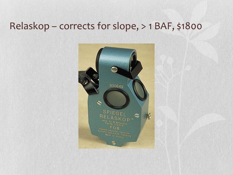 Relaskop – corrects for slope, > 1 BAF, $1800
