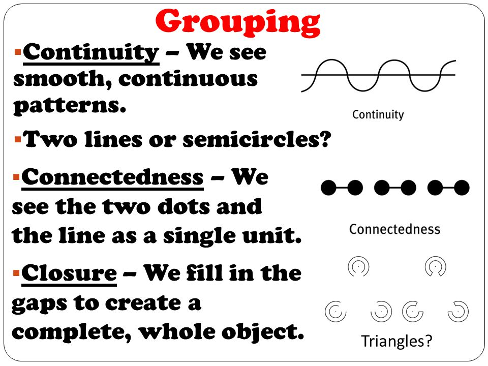 Grouping Continuity – We see smooth, continuous patterns.