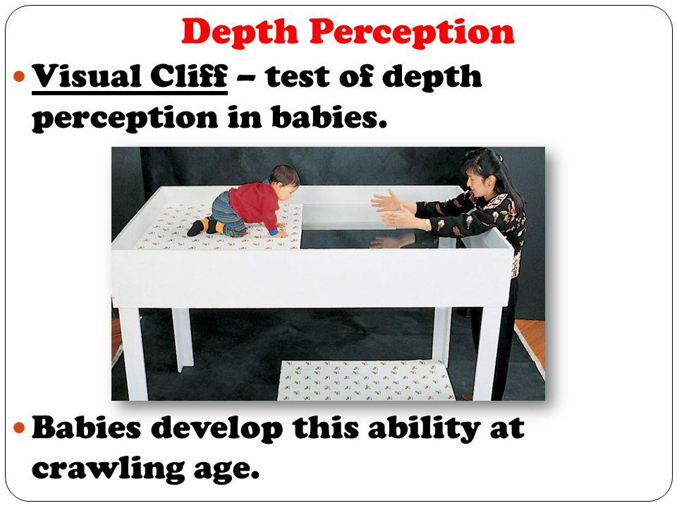 Depth Perception Visual Cliff – test of depth perception in babies.