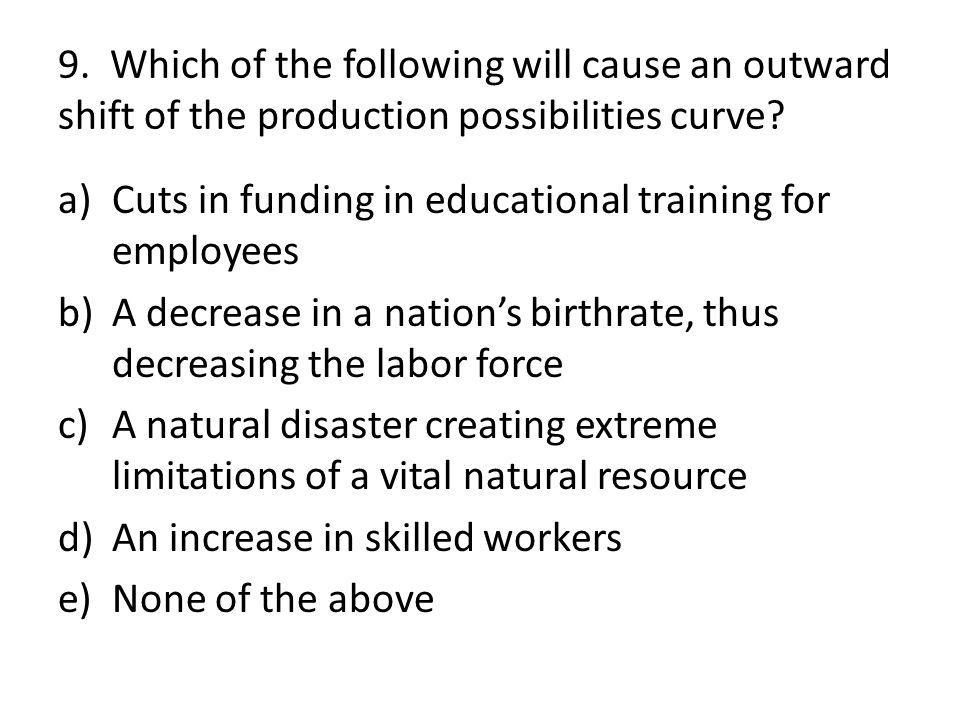 9. Which of the following will cause an outward shift of the production possibilities curve