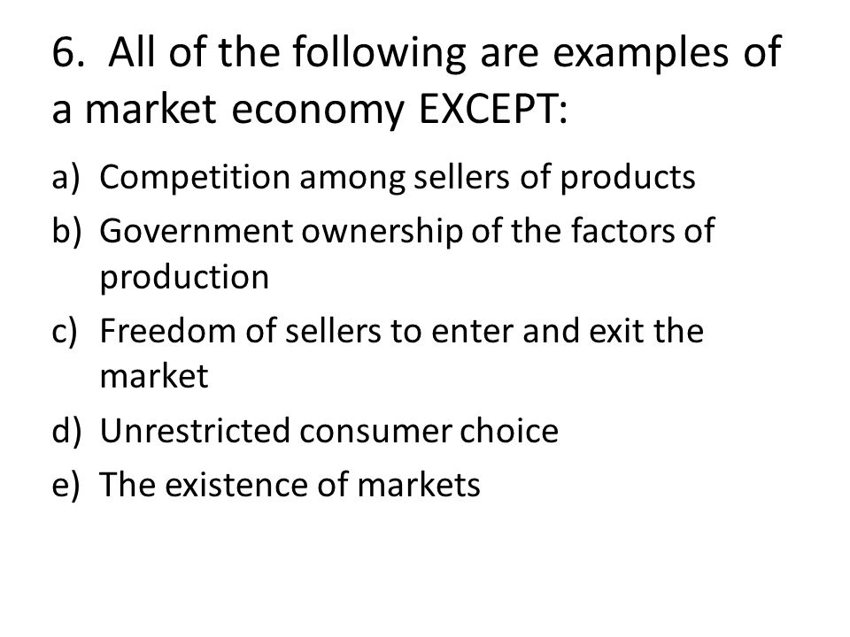 6. All of the following are examples of a market economy EXCEPT: