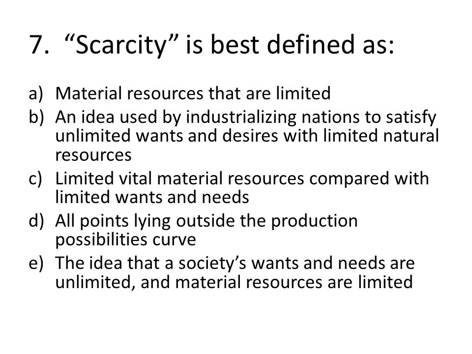 7. Scarcity is best defined as: