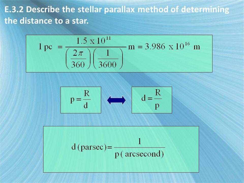 E3 - Stellar distances E.3.2 Describe the stellar parallax method of determining the distance to a star.