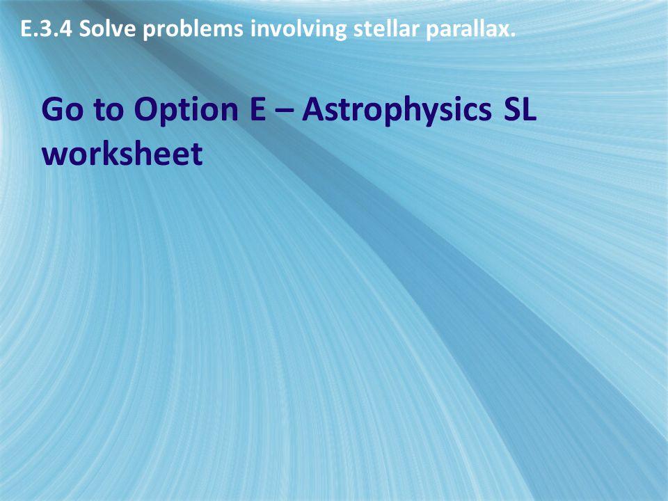 Go to Option E – Astrophysics SL worksheet