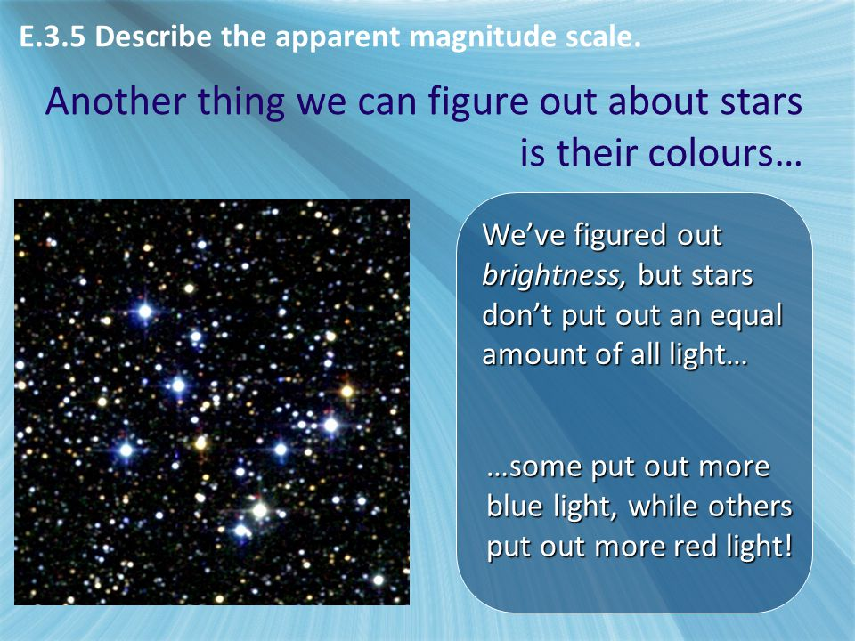 Another thing we can figure out about stars is their colours…