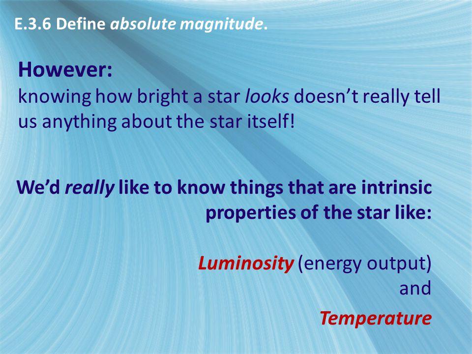 E3 - Stellar distances E.3.6 Define absolute magnitude.