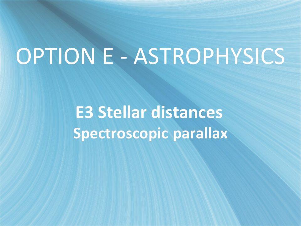 OPTION E - ASTROPHYSICS E3 Stellar distances Spectroscopic parallax