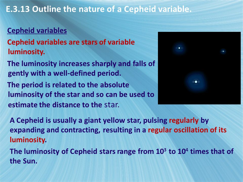 E.3.13 Outline the nature of a Cepheid variable.