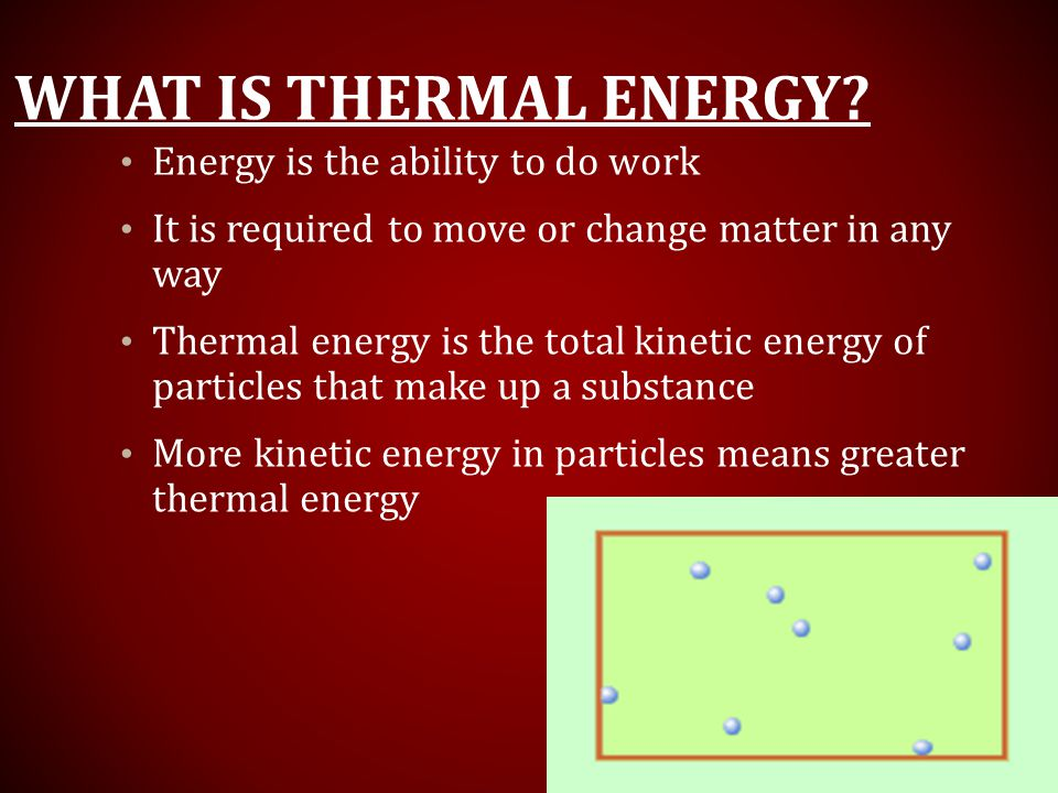 What is Thermal Energy Energy is the ability to do work
