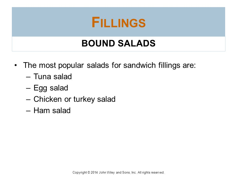 Fillings BOUND SALADS. The most popular salads for sandwich fillings are: Tuna salad. Egg salad.