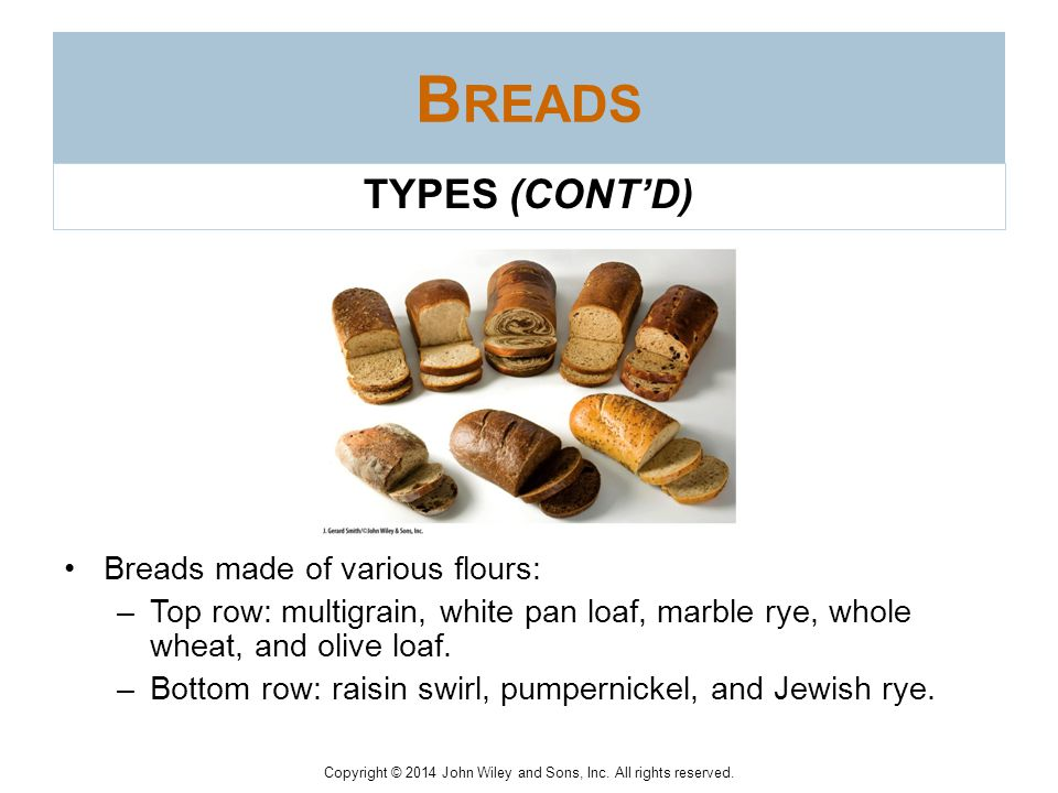 Breads TYPES (CONT'D) Breads made of various flours: