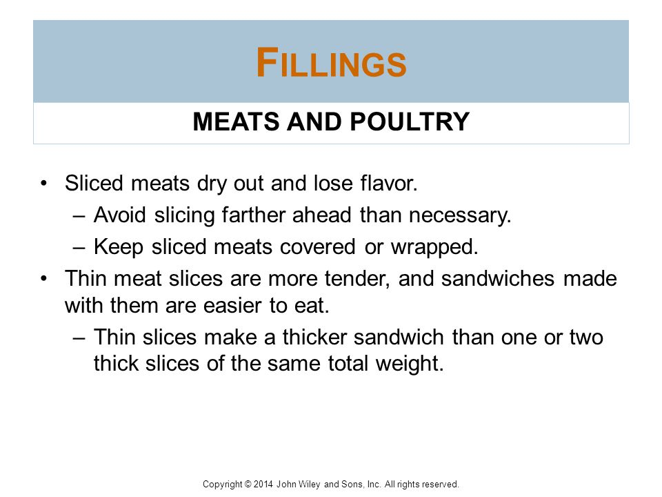 Fillings MEATS AND POULTRY Sliced meats dry out and lose flavor.