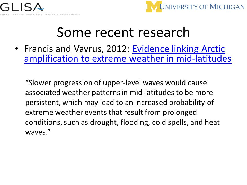 Some recent research Francis and Vavrus, 2012: Evidence linking Arctic amplification to extreme weather in mid-latitudes.
