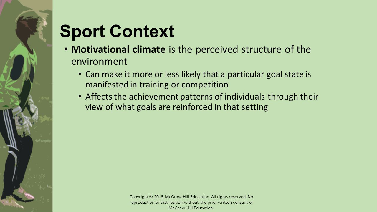 Sport Context Motivational climate is the perceived structure of the environment.