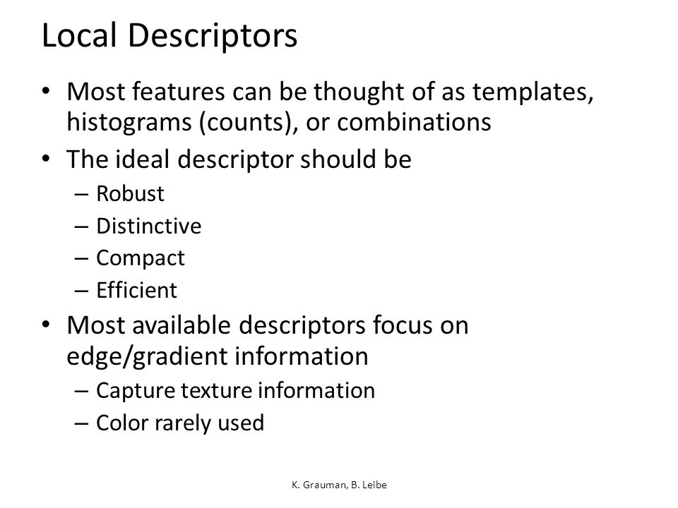 Local Descriptors Most features can be thought of as templates, histograms (counts), or combinations.