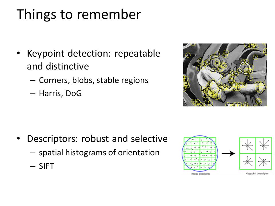 Things to remember Keypoint detection: repeatable and distinctive