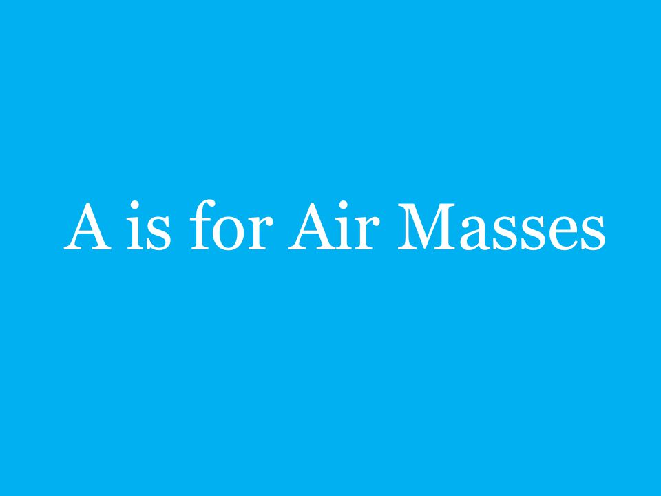 A is for Air Masses