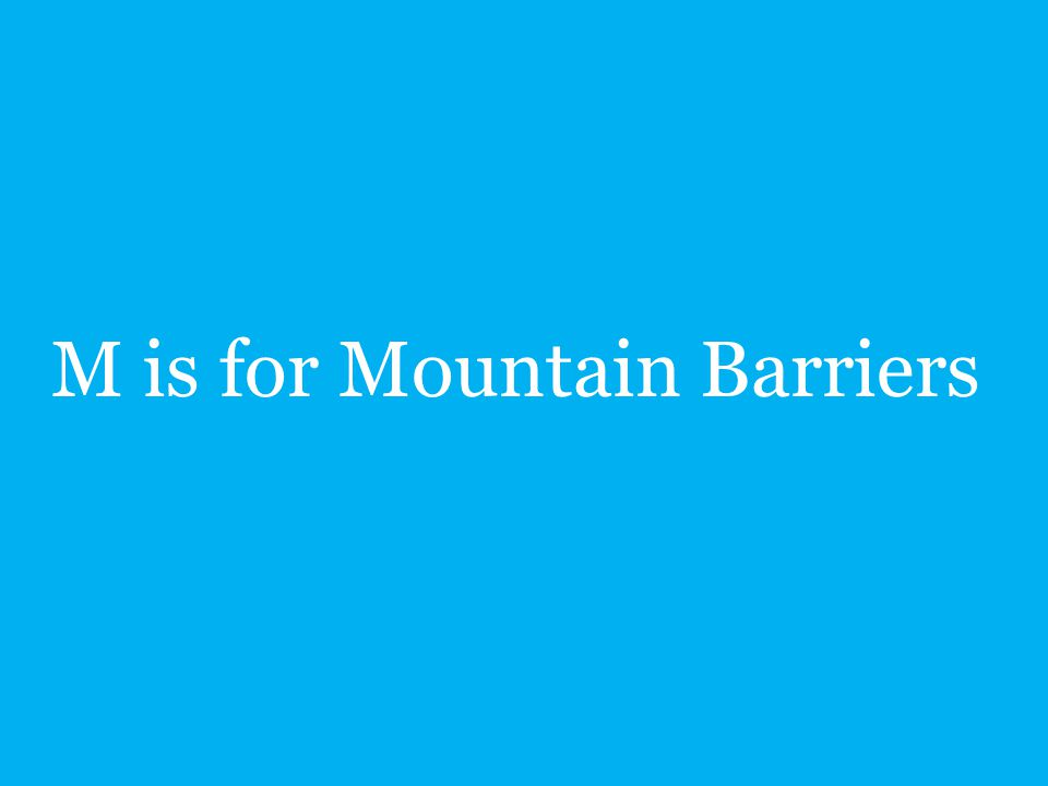 M is for Mountain Barriers