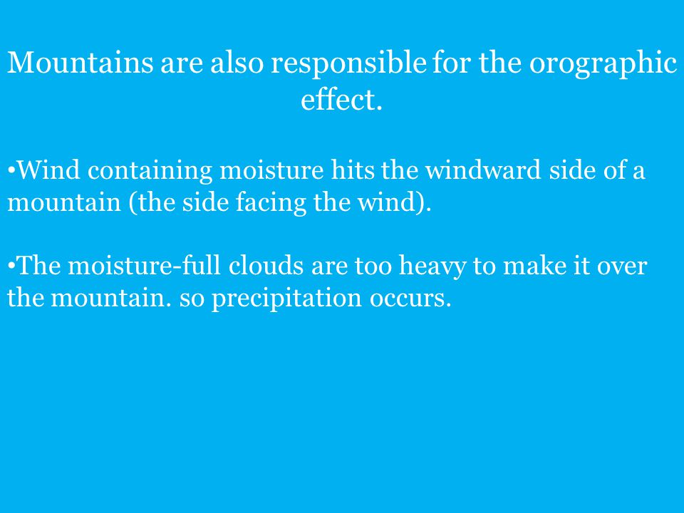 Mountains are also responsible for the orographic effect.