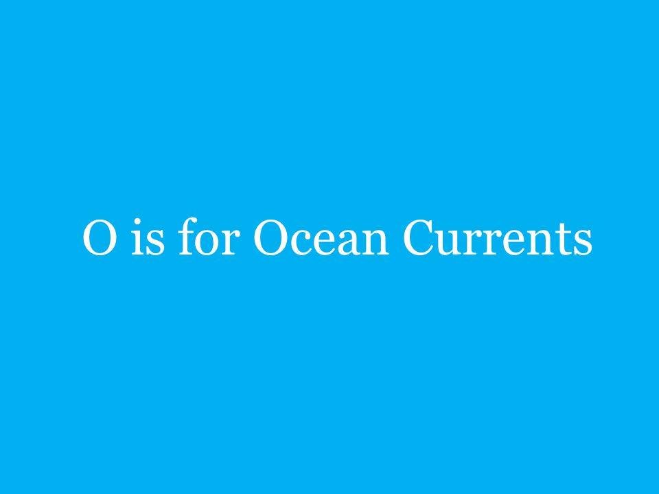 O is for Ocean Currents