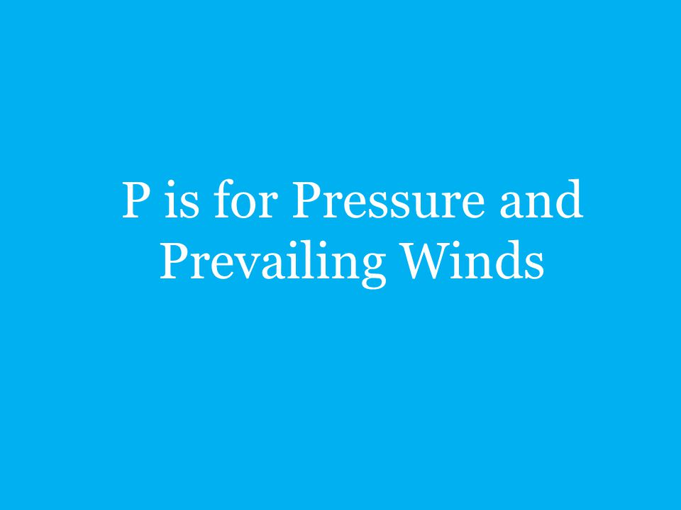 P is for Pressure and Prevailing Winds
