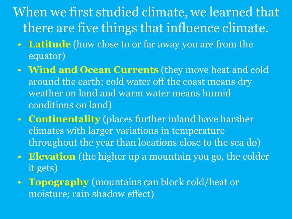 When we first studied climate, we learned that there are five things that influence climate.