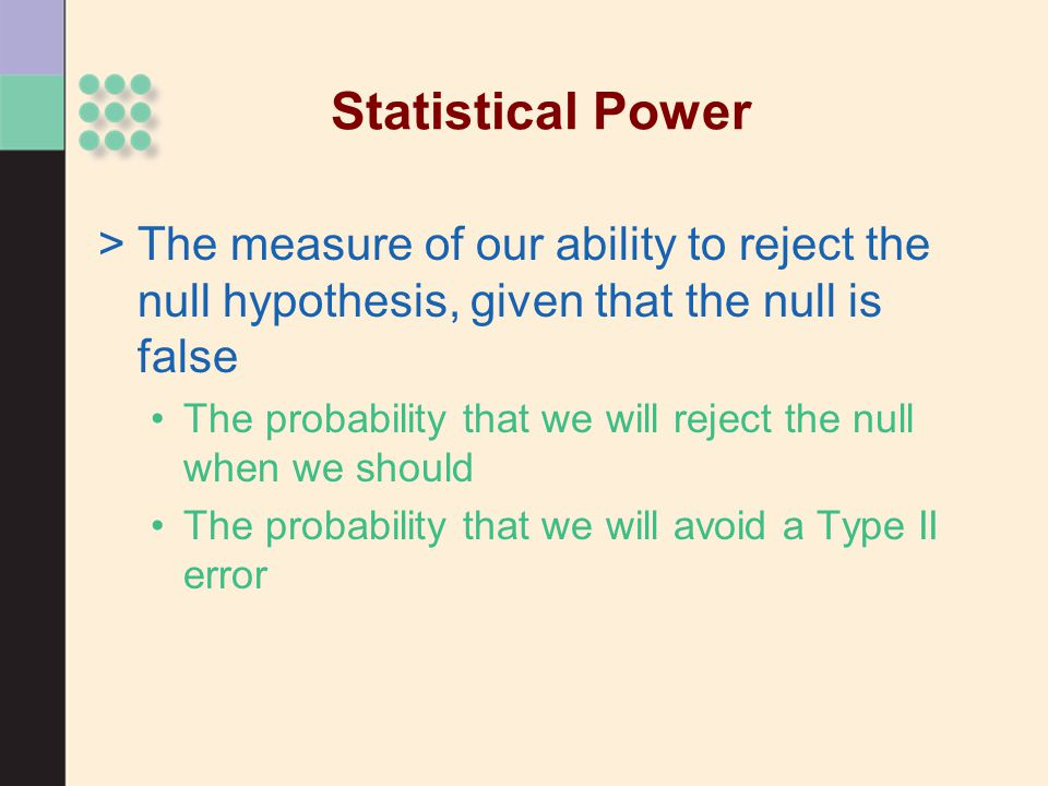 Statistical Power The measure of our ability to reject the null hypothesis, given that the null is false.