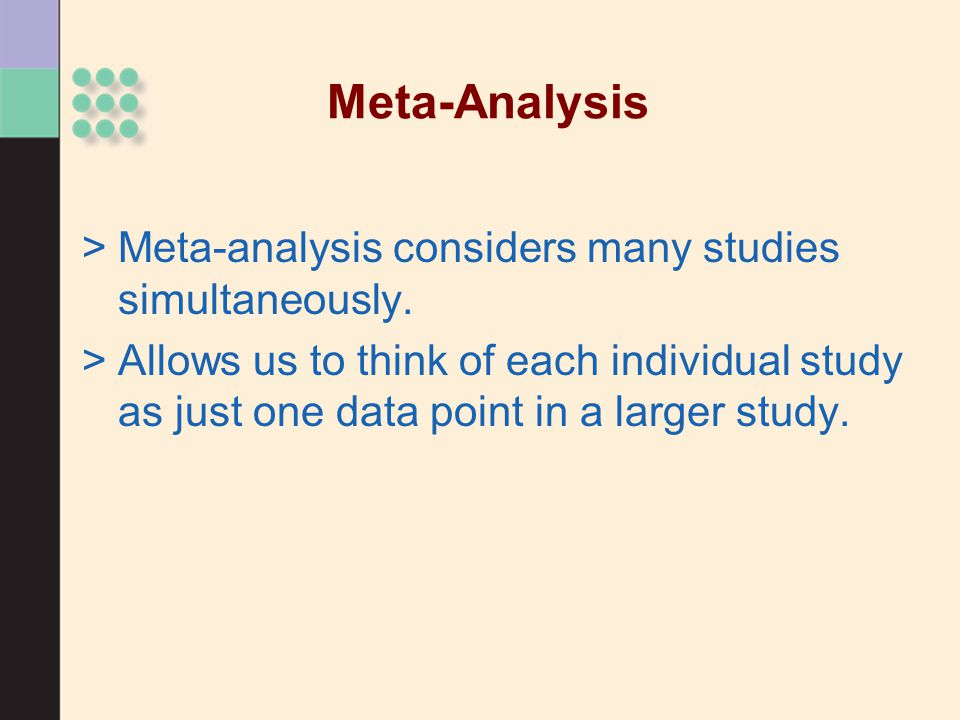 Meta-Analysis Meta-analysis considers many studies simultaneously.