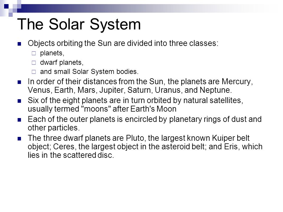 The Solar System Objects orbiting the Sun are divided into three classes: planets, dwarf planets,