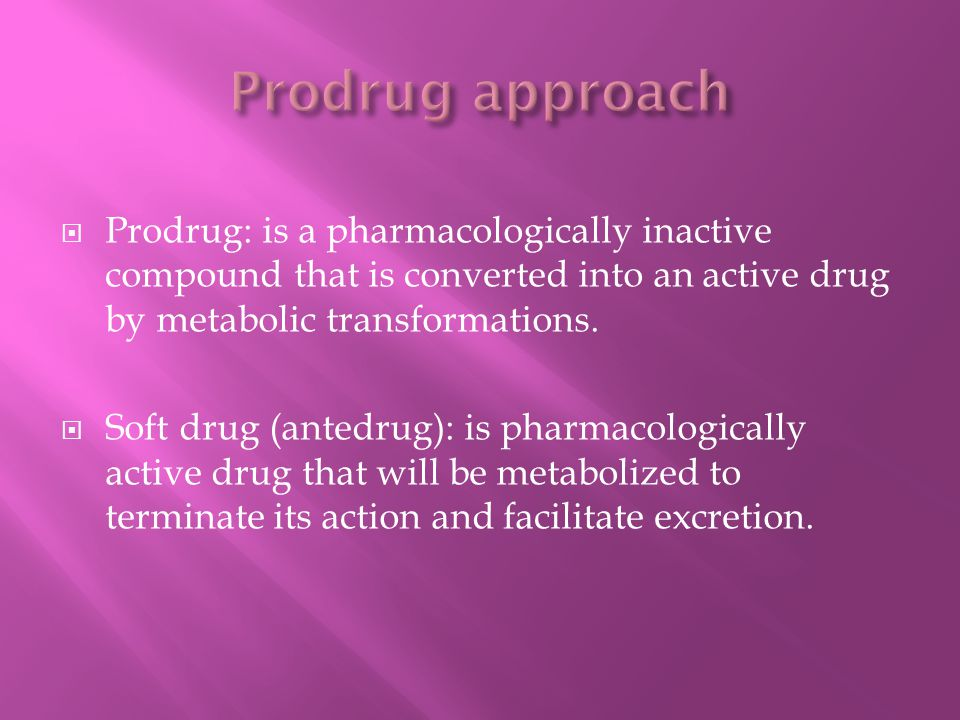 Prodrug approach Prodrug: is a pharmacologically inactive compound that is converted into an active drug by metabolic transformations.