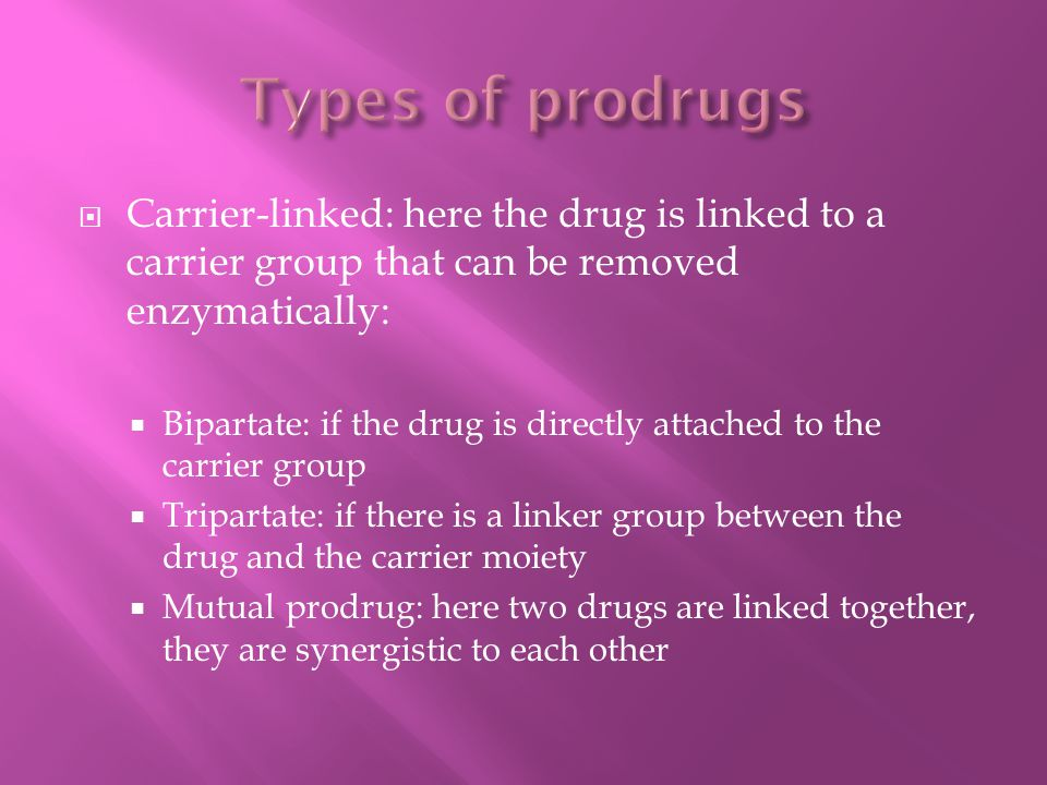 Types of prodrugs Carrier-linked: here the drug is linked to a carrier group that can be removed enzymatically: